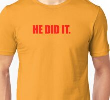 He Did It. Unisex T-Shirt