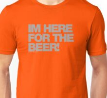 Im Here For The Beer Unisex T-Shirt