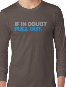 If In Doubt. Pull Out Long Sleeve T-Shirt