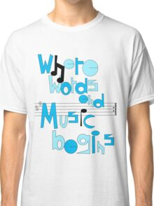 Where words end, music begins Classic T-Shirt