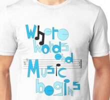 Where words end, music begins Unisex T-Shirt