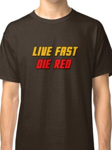 Live Fast Die Red Classic T-Shirt