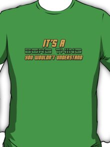 It's A Borg Thing, You Wouldn't Understand T-Shirt