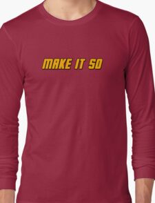 Make It So Long Sleeve T-Shirt