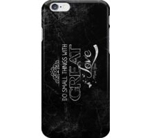 Do small things with great love iPhone Case iPhone Case/Skin