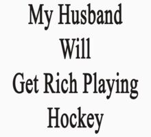 My Husband Will Get Rich Playing Hockey  by supernova23