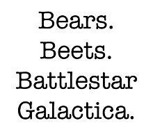 Bears. Beets. Battlestar Galactica. Photographic Print