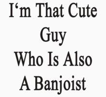 I'm That Cute Guy Who Is Also A Banjoist  by supernova23