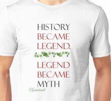 History became legend, legend became myth. Unisex T-Shirt