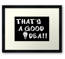 That's a good idea! Framed Print