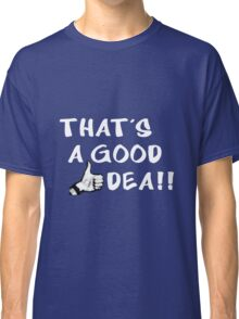 Good idea Classic T-Shirt