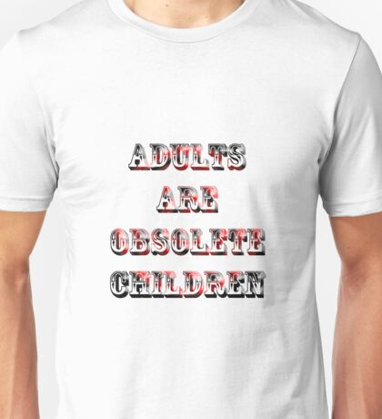 Adults are Obsolete Children Unisex T-Shirt