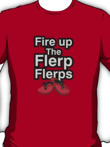 Fire up the flerp flerps  T-Shirt