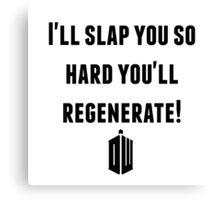 """I'll slap you so hard"" Doctor Who Canvas Print"