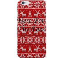 Here for the food iPhone Case/Skin