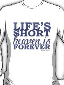 Life's Short, Heaven is Forever T-Shirt