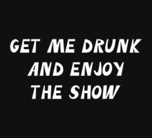 Get Me Drunk And Enjoy The Show by BrightDesign