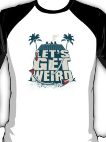 Let's Get Weird T-Shirt
