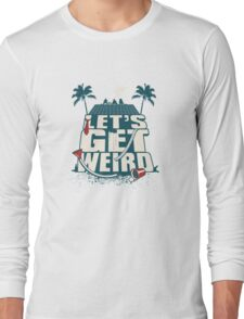 Let's Get Weird Long Sleeve T-Shirt