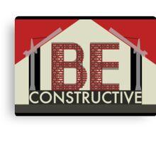 Be Constructive Canvas Print