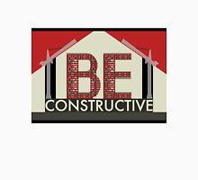 Be Constructive Unisex T-Shirt
