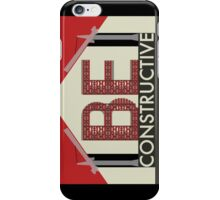 Be Constructive iPhone Case/Skin