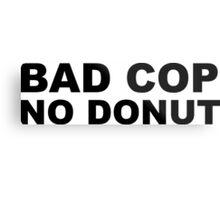 Bad Cop No Donut Metal Print