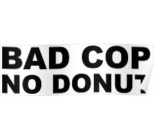 Bad Cop No Donut Poster