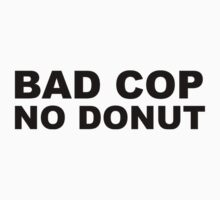 Bad Cop No Donut by sweetsixty