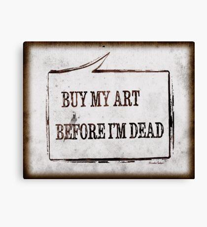 Buy My Art Before I'm Dead Canvas Print