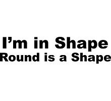 I'm in Shape, Round is a Shape Photographic Print