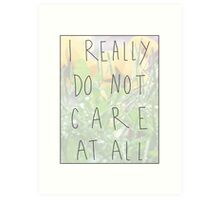 i do not care at all Art Print