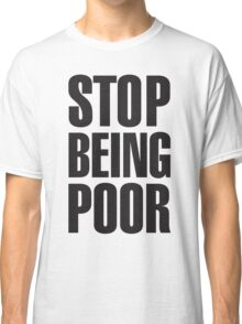 Stop Being Poor (Paris Hilton Classic T-Shirt