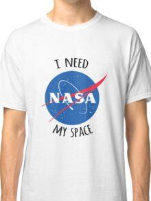 I Need My Space (NASA) Classic T-Shirt