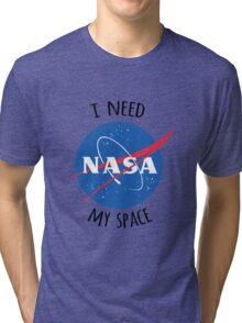 I Need My Space (NASA) Tri-blend T-Shirt