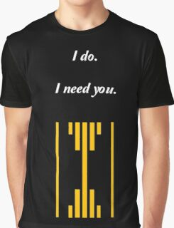 I do. I Need You. Graphic T-Shirt