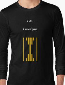 I do. I Need You. Long Sleeve T-Shirt