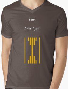 I do. I Need You. Mens V-Neck T-Shirt