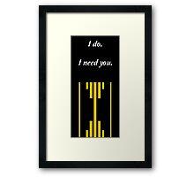 I do. I Need You. Framed Print