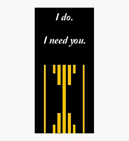 I do. I Need You. Photographic Print