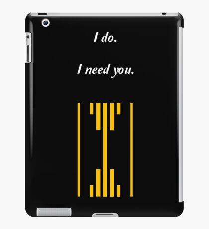 I do. I Need You. iPad Case/Skin