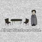 All my friends are dead.  by rydiachacha