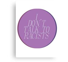 I Don't Talk To Racists (Ver. 2) Canvas Print