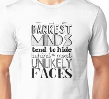 The Darkest Minds Tend to Hide Behind the Most Unlikely Faces Unisex T-Shirt