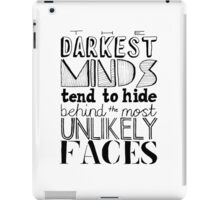 The Darkest Minds Tend to Hide Behind the Most Unlikely Faces iPad Case/Skin