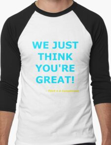 We Just Think You're Great! (Cyan)  Men's Baseball ¾ T-Shirt