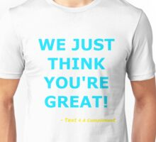 We Just Think You're Great! (Cyan)  Unisex T-Shirt