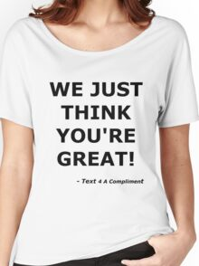 We Just Think You're Great! (Black)  Women's Relaxed Fit T-Shirt