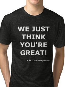 We Just Think You're Great! (White)  Tri-blend T-Shirt