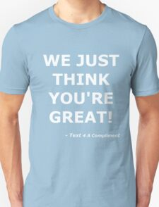 We Just Think You're Great! (White)  Unisex T-Shirt